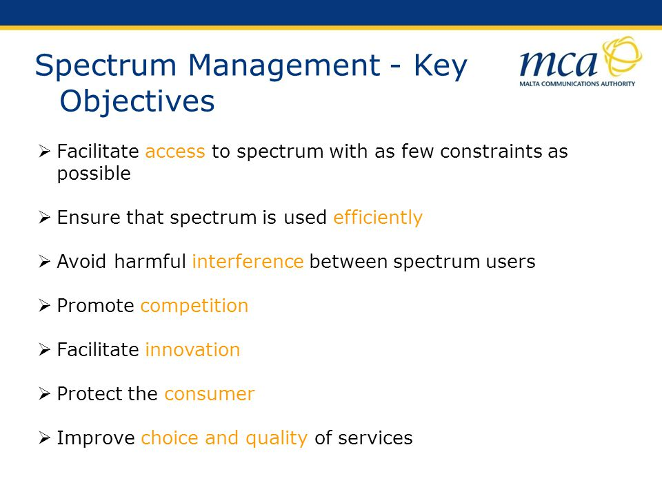 Spectrum Management - Principles ProportionalityObjectivity Transparency Non- Discrimination Spectrum Management Key to strike the balance between sustainability and competition is in: Working towards these objectives whilst adhere to these principles: