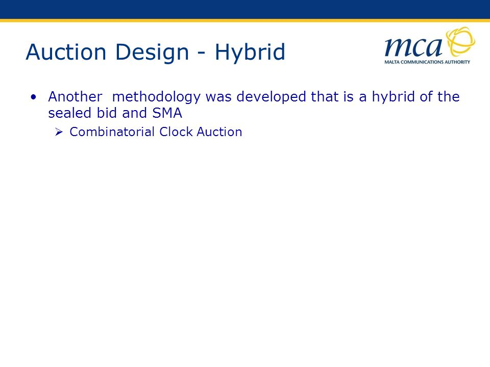 Auction Design - Hybrid Another methodology was developed that is a hybrid of the sealed bid and SMA Combinatorial Clock Auction