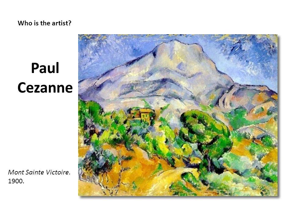 Who is the artist? Paul Cezanne Mont Sainte Victoire. 1900.