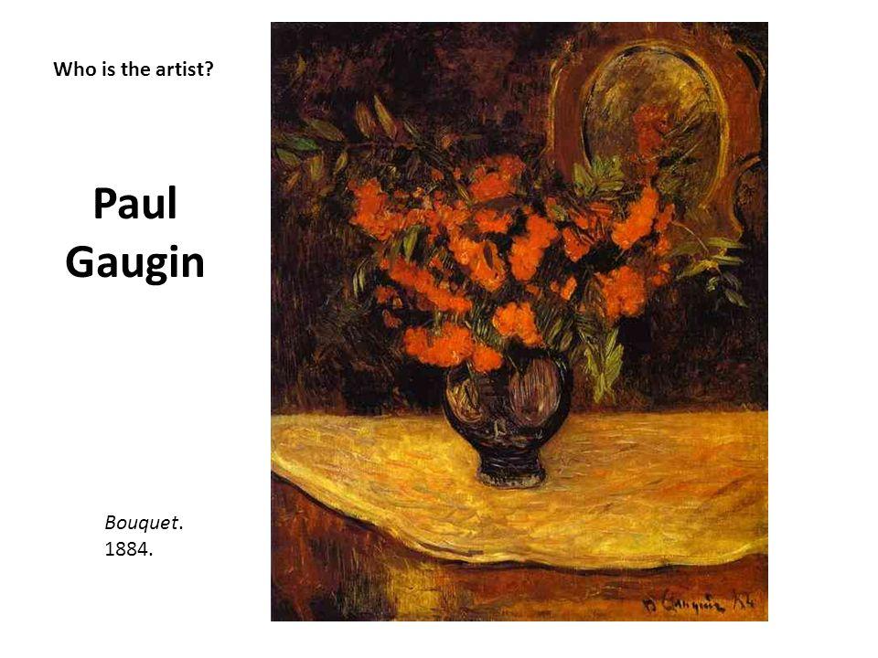 Who is the artist? Paul Gaugin Bouquet. 1884.