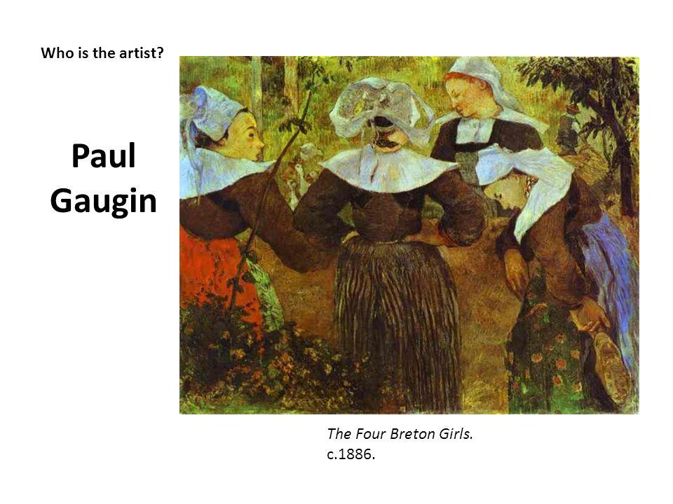 Who is the artist? Paul Gaugin The Four Breton Girls. c.1886.