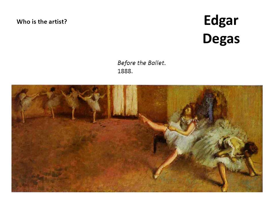 Who is the artist? Edgar Degas Before the Ballet. 1888.