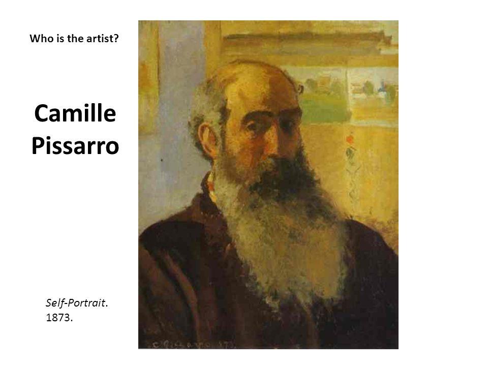 Who is the artist? Camille Pissarro Self-Portrait. 1873.
