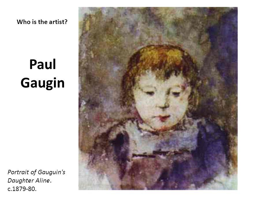 Who is the artist? Paul Gaugin Portrait of Gauguin's Daughter Aline. c.1879-80.
