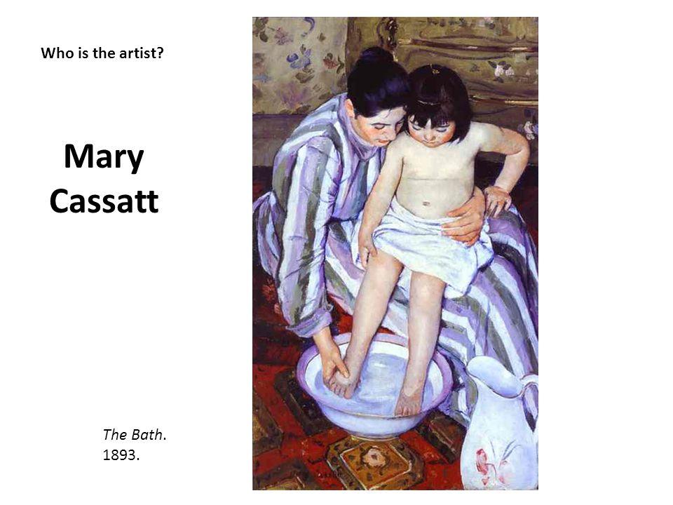 Who is the artist? Mary Cassatt The Bath. 1893.