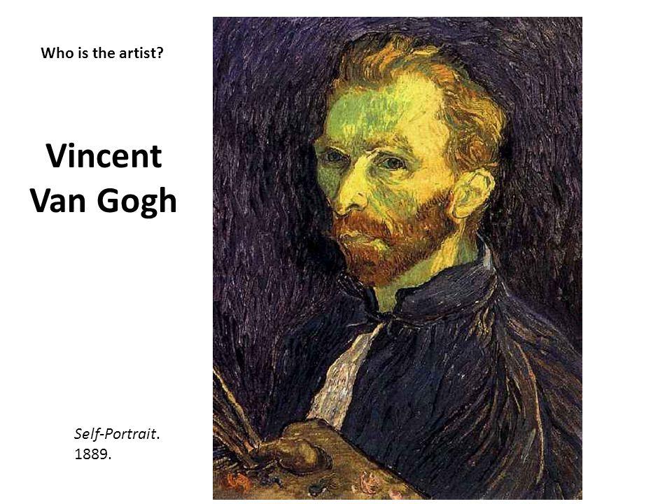 Who is the artist? Vincent Van Gogh Self-Portrait. 1889.