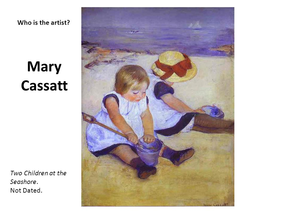 Who is the artist? Mary Cassatt Two Children at the Seashore. Not Dated.