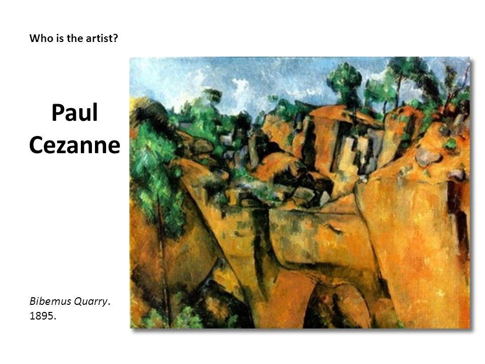 Who is the artist? Paul Cezanne Bibemus Quarry. 1895.