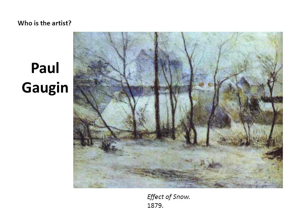 Who is the artist? Paul Gaugin Effect of Snow. 1879.