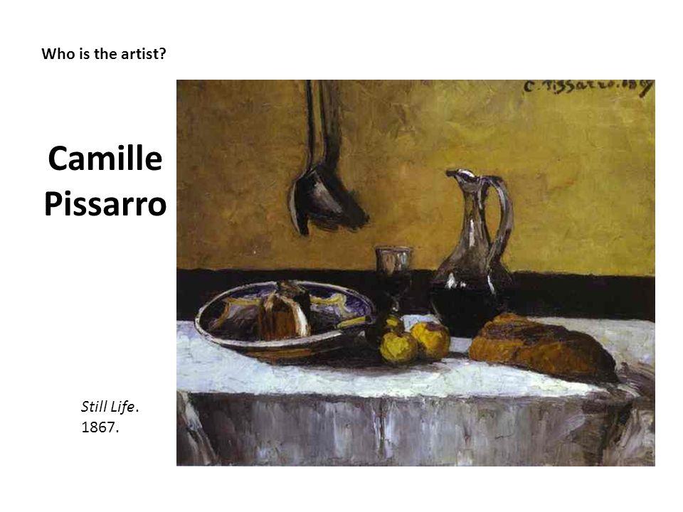 Who is the artist? Camille Pissarro Still Life. 1867.