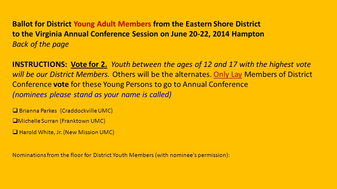 Ballot for District Young Adult Members from the Eastern Shore District to the Virginia Annual Conference Session on June 20-22, 2014 Hampton Back of the page INSTRUCTIONS: Vote for 2.