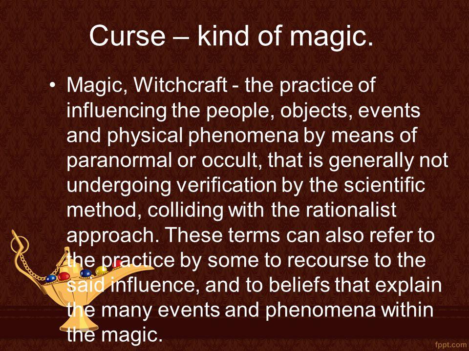 Curse – kind of magic.