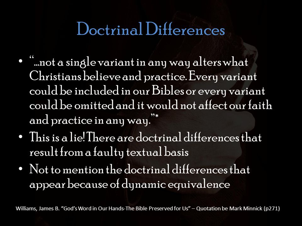 Doctrinal Differences …not a single variant in any way alters what Christians believe and practice.
