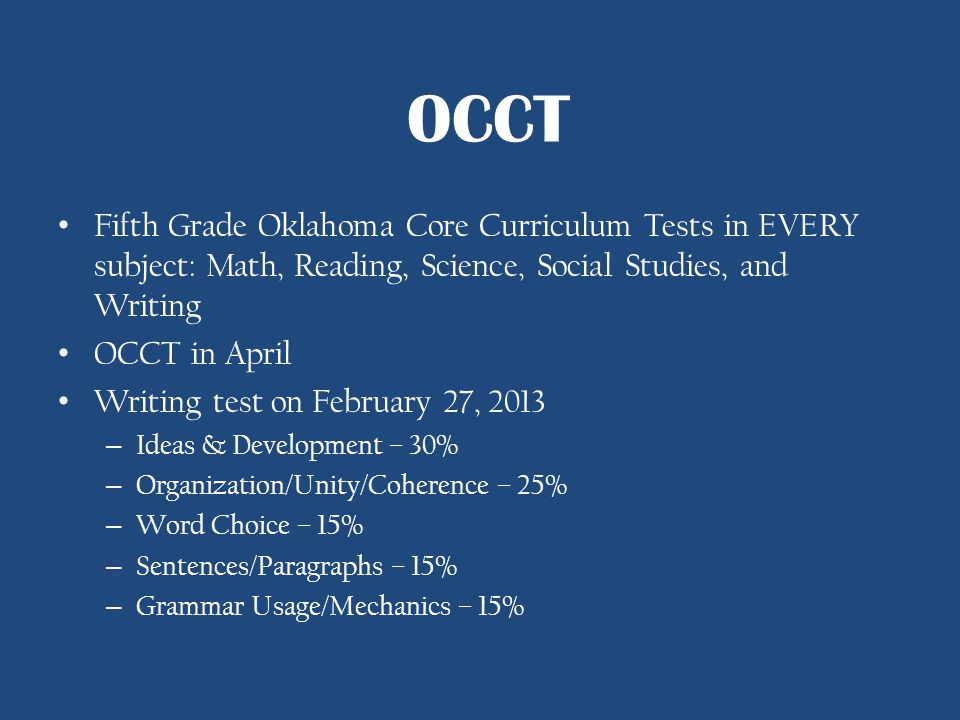Fifth Grade Oklahoma Core Curriculum Tests in EVERY subject: Math, Reading, Science, Social Studies, and Writing OCCT in April Writing test on Februar