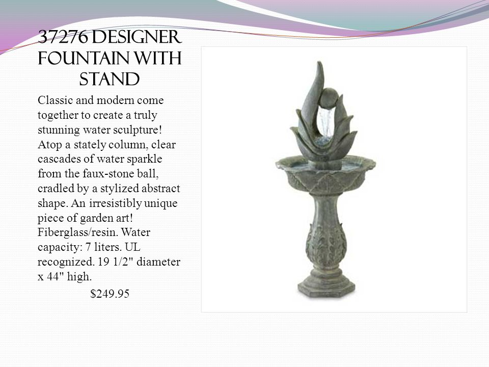 37276 designer fountain with stand Classic and modern come together to create a truly stunning water sculpture! Atop a stately column, clear cascades