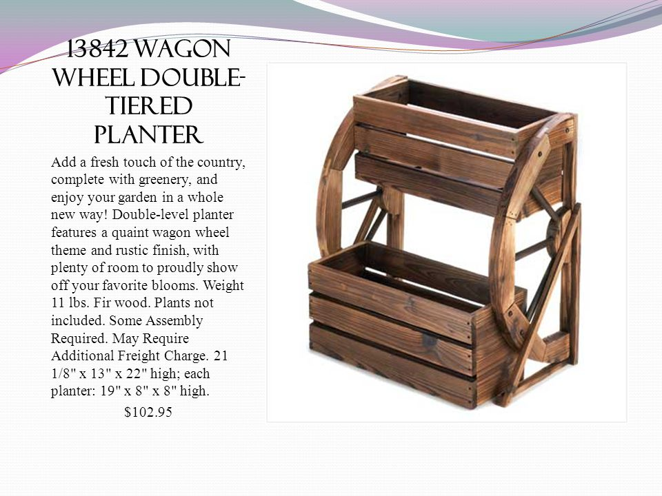 13842 wagon wheel double- tiered planter Add a fresh touch of the country, complete with greenery, and enjoy your garden in a whole new way! Double-le