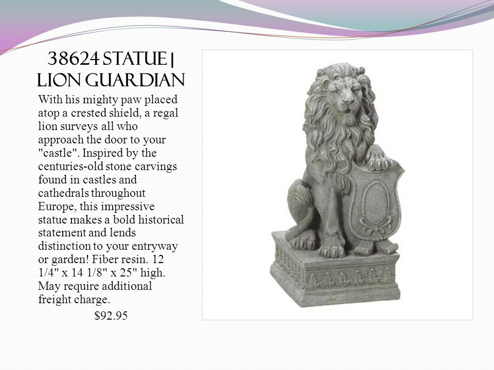 38624 statue | lion guardian With his mighty paw placed atop a crested shield, a regal lion surveys all who approach the door to your castle .