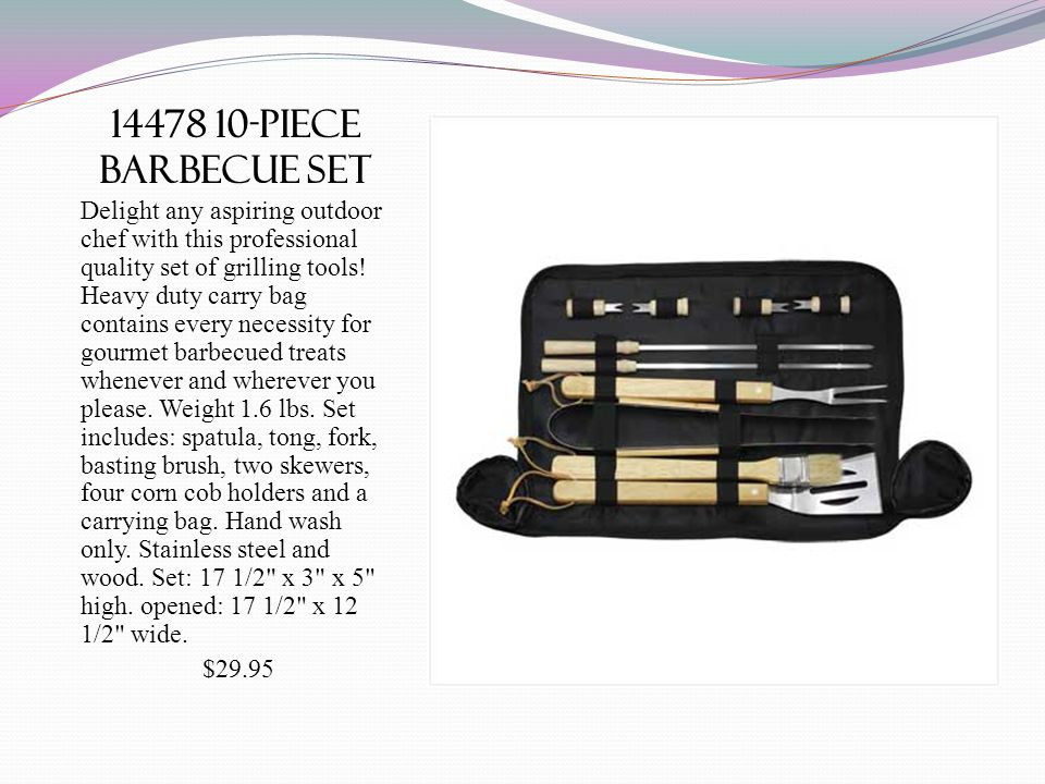 14478 10-piece barbecue set Delight any aspiring outdoor chef with this professional quality set of grilling tools! Heavy duty carry bag contains ever
