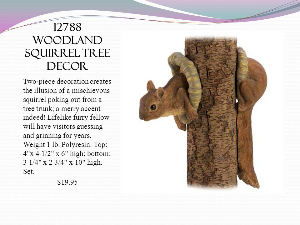 12788 woodland squirrel tree decor Two-piece decoration creates the illusion of a mischievous squirrel poking out from a tree trunk; a merry accent indeed.