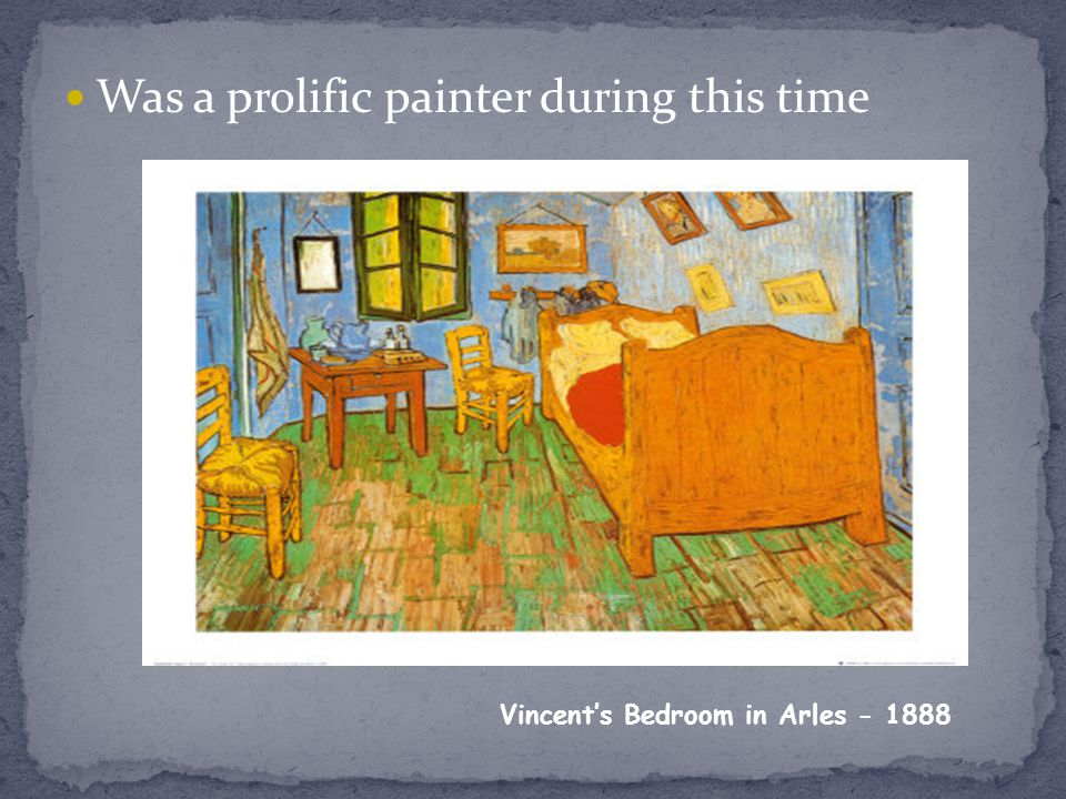 Was a prolific painter during this time Vincents Bedroom in Arles - 1888