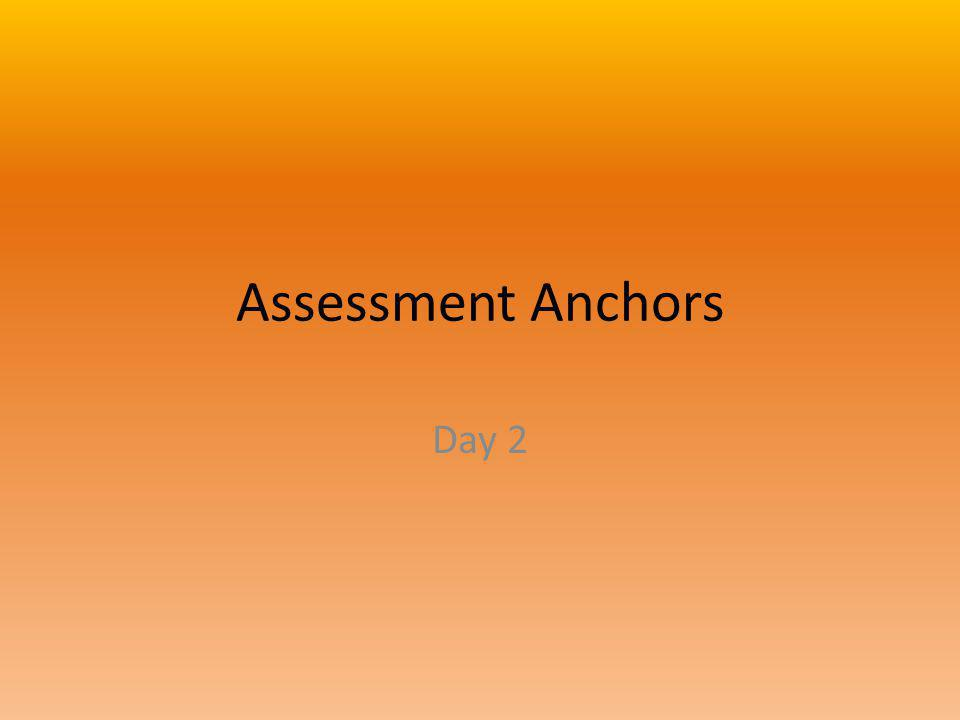 Assessment Anchors Day 2
