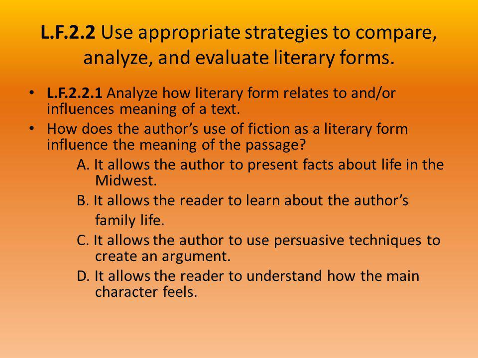 L.F.2.2 Use appropriate strategies to compare, analyze, and evaluate literary forms. L.F.2.2.1 Analyze how literary form relates to and/or influences