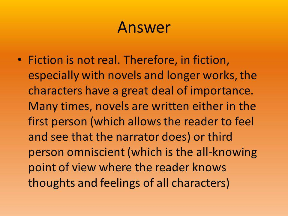 Answer Fiction is not real.
