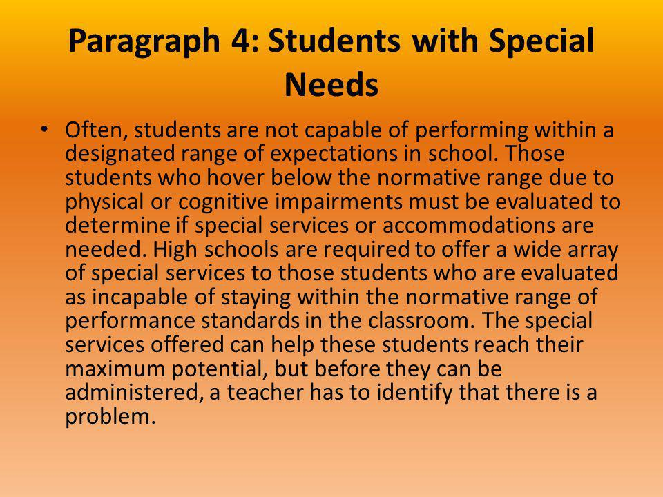 Paragraph 4: Students with Special Needs Often, students are not capable of performing within a designated range of expectations in school.