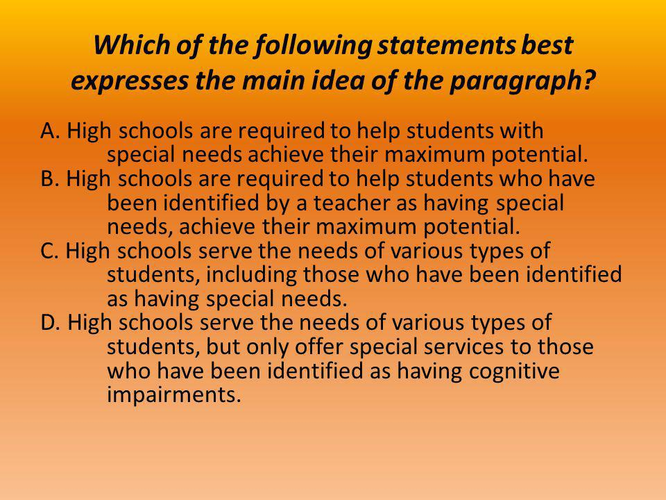 Which of the following statements best expresses the main idea of the paragraph? A. High schools are required to help students with special needs achi