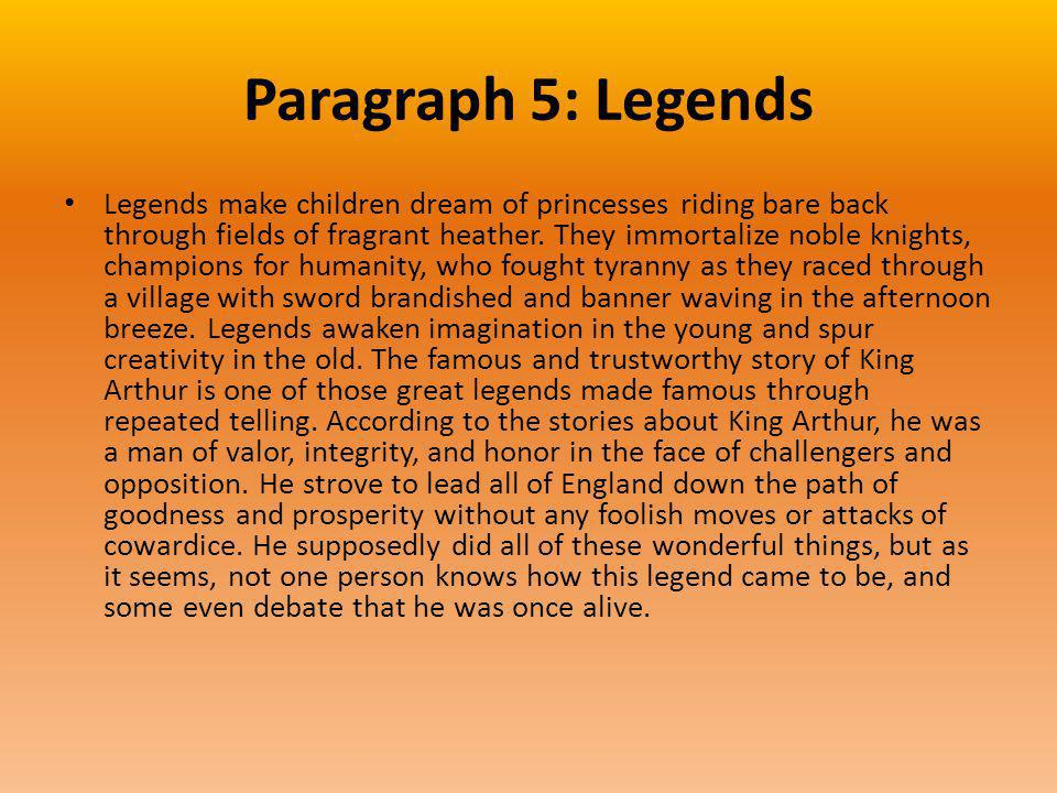 Paragraph 5: Legends Legends make children dream of princesses riding bare back through fields of fragrant heather.