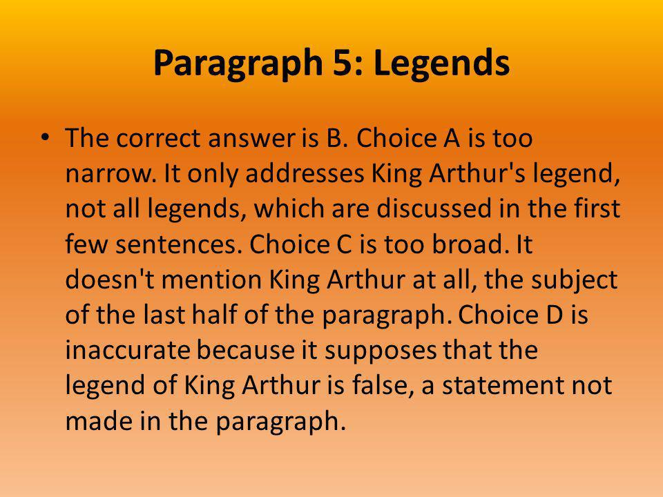 Paragraph 5: Legends The correct answer is B. Choice A is too narrow.