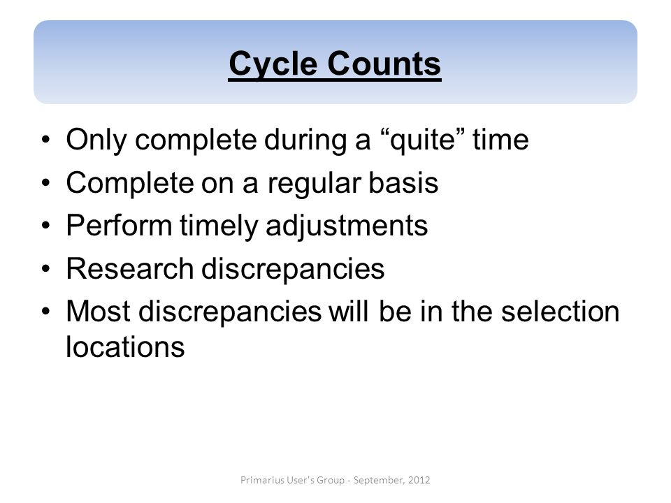 Cycle Counts Only complete during a quite time Complete on a regular basis Perform timely adjustments Research discrepancies Most discrepancies will b