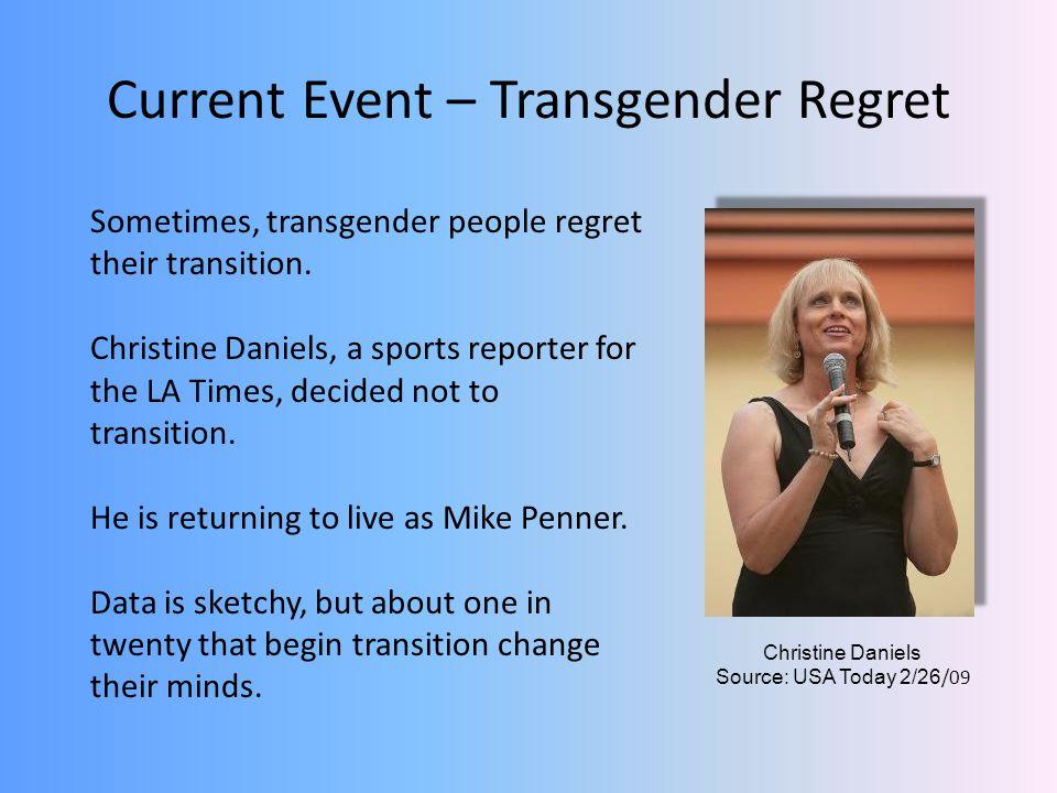 Current Event – Transgender Regret Sometimes, transgender people regret their transition. Christine Daniels, a sports reporter for the LA Times, decid