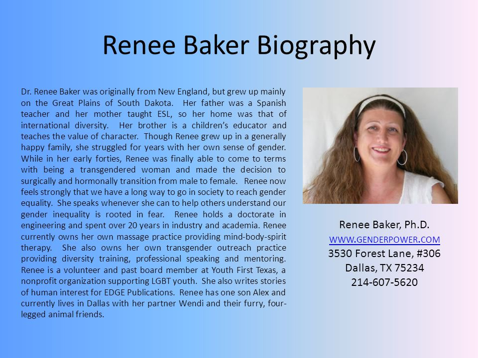 Renee Baker Biography Dr. Renee Baker was originally from New England, but grew up mainly on the Great Plains of South Dakota. Her father was a Spanis
