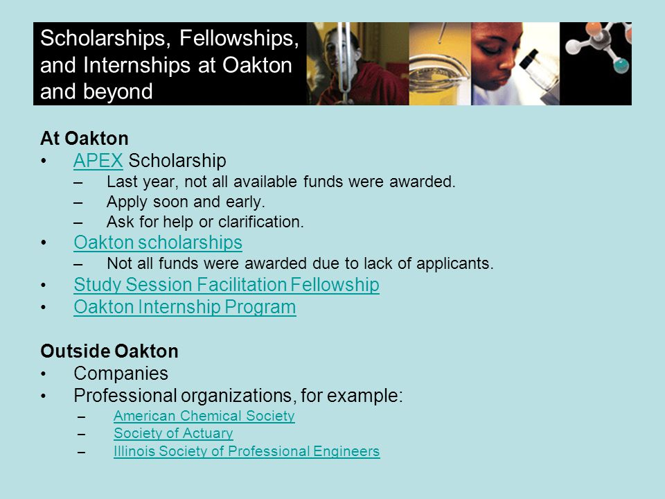 Scholarships, Fellowships, and Internships at Oakton and beyond At Oakton APEX ScholarshipAPEX –Last year, not all available funds were awarded.