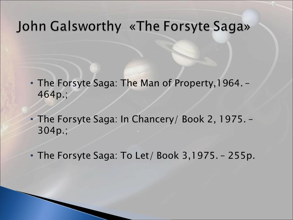 The Forsyte Saga: The Man of Property,1964. – 464p.; The Forsyte Saga: In Chancery/ Book 2, 1975.