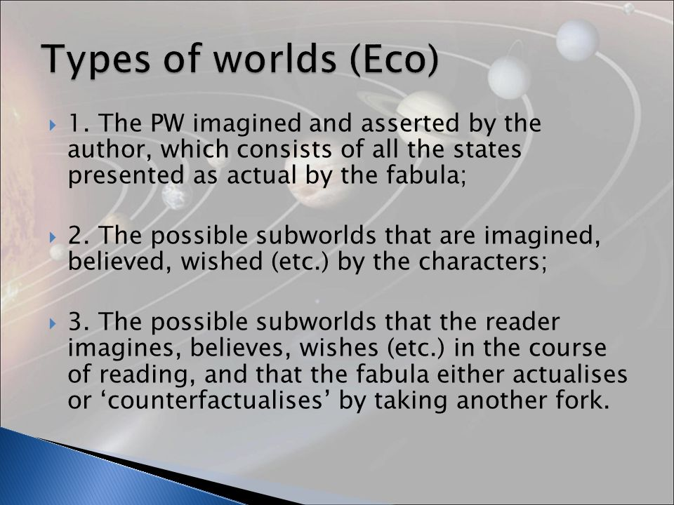 1. The PW imagined and asserted by the author, which consists of all the states presented as actual by the fabula; 2. The possible subworlds that are