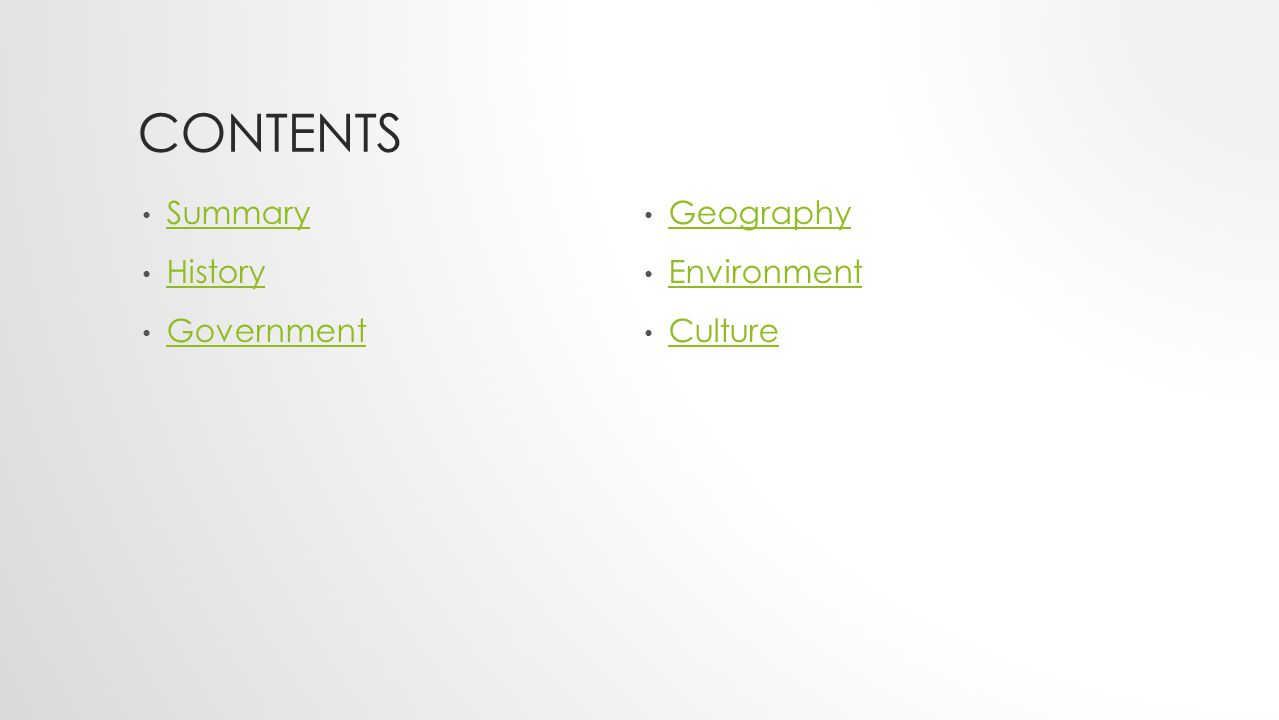 CONTENTS Summary History Government Geography Environment Culture