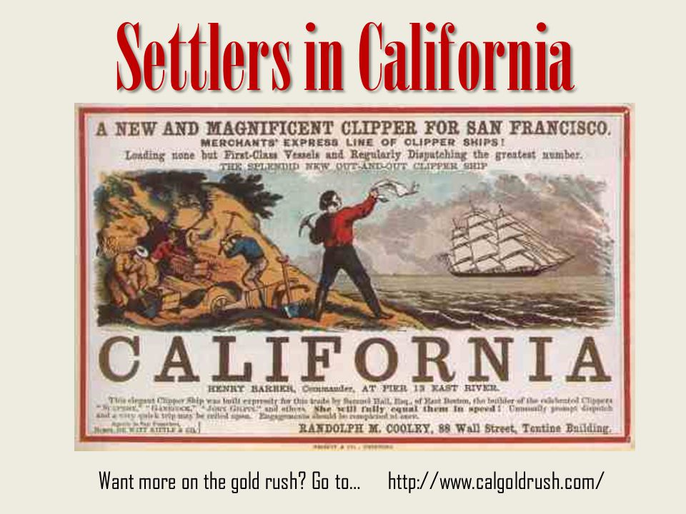 Settlers in California Want more on the gold rush? Go to… http://www.calgoldrush.com/