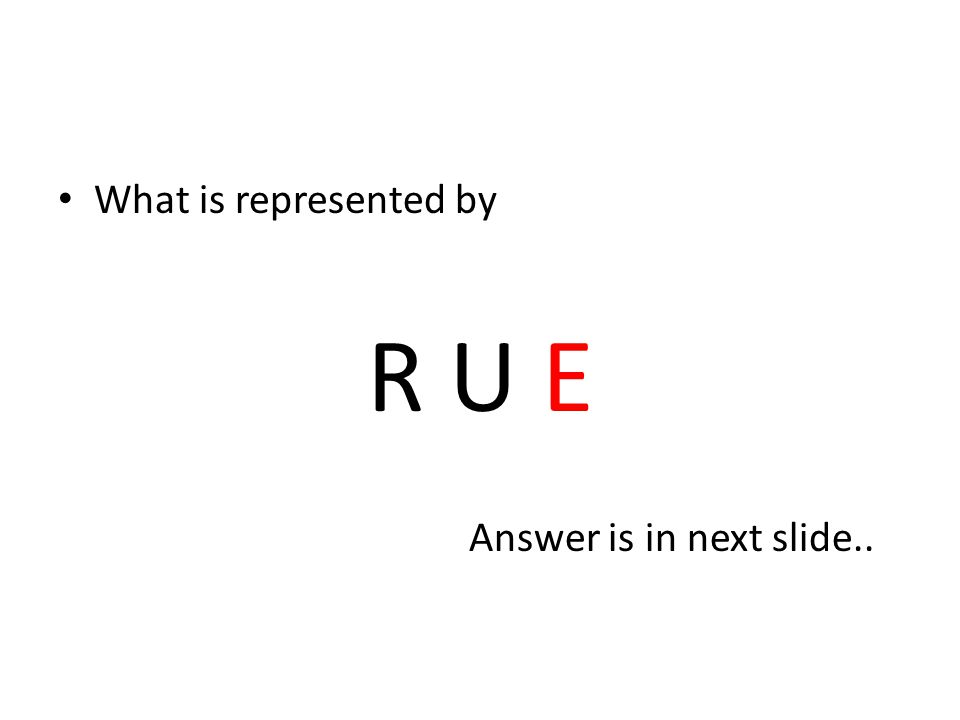What is represented by R U E Answer is in next slide..