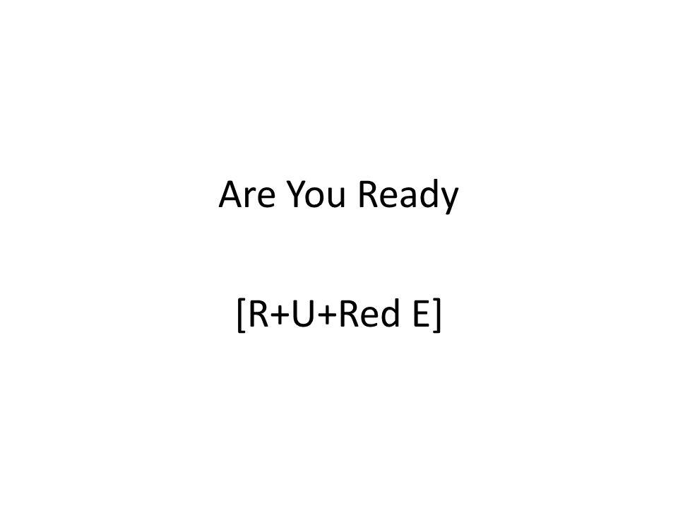 Are You Ready [R+U+Red E]