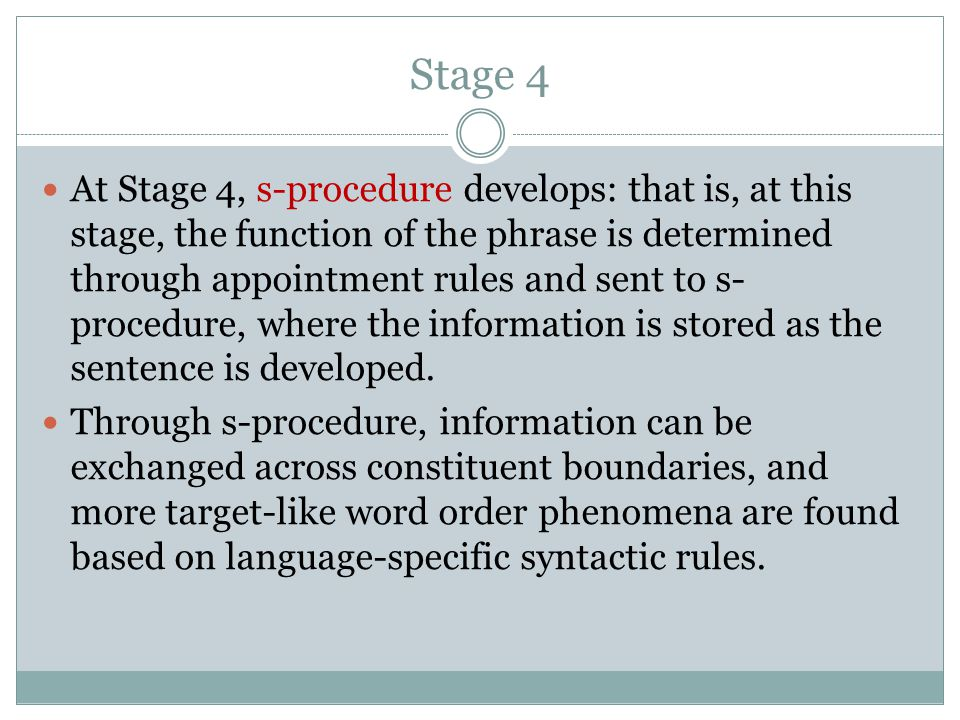 At Stage 4, s-procedure develops: that is, at this stage, the function of the phrase is determined through appointment rules and sent to s- procedure, where the information is stored as the sentence is developed.