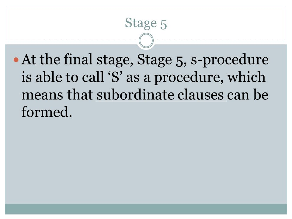 At the final stage, Stage 5, s-procedure is able to call S as a procedure, which means that subordinate clauses can be formed.