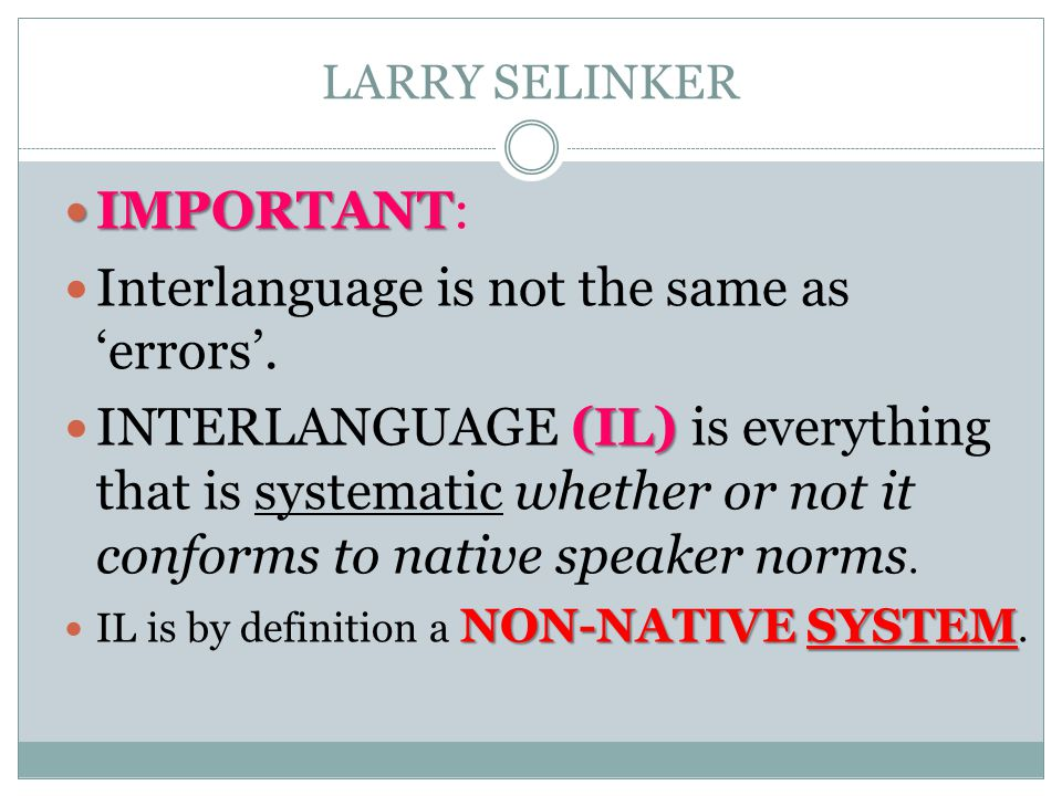 LARRY SELINKER IMPORTANT IMPORTANT: Interlanguage is not the same as errors.