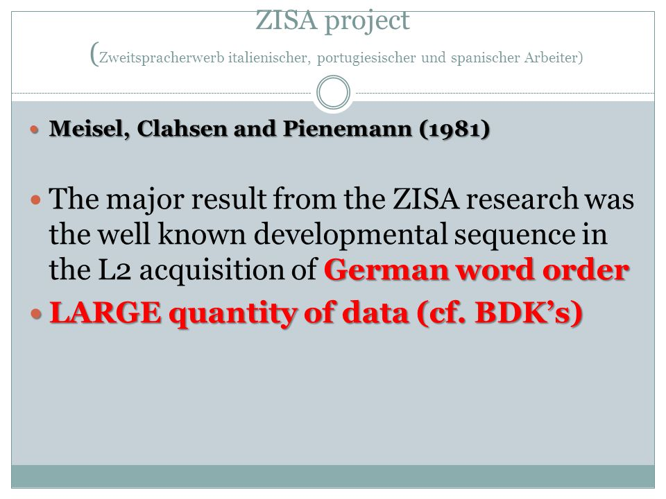 Meisel, Clahsen and Pienemann (1981) Meisel, Clahsen and Pienemann (1981) German word order The major result from the ZISA research was the well known developmental sequence in the L2 acquisition of German word order LARGE quantity of data (cf.