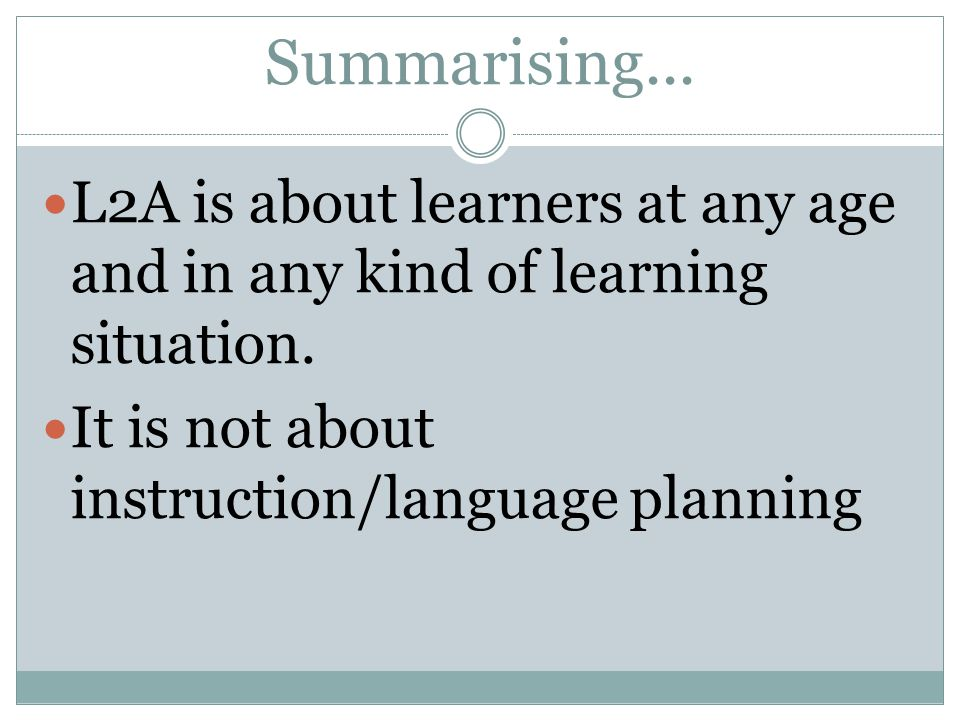 Summarising...L2A is about learners at any age and in any kind of learning situation.
