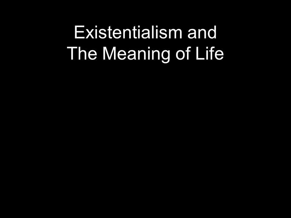 Existentialism and The Meaning of Life