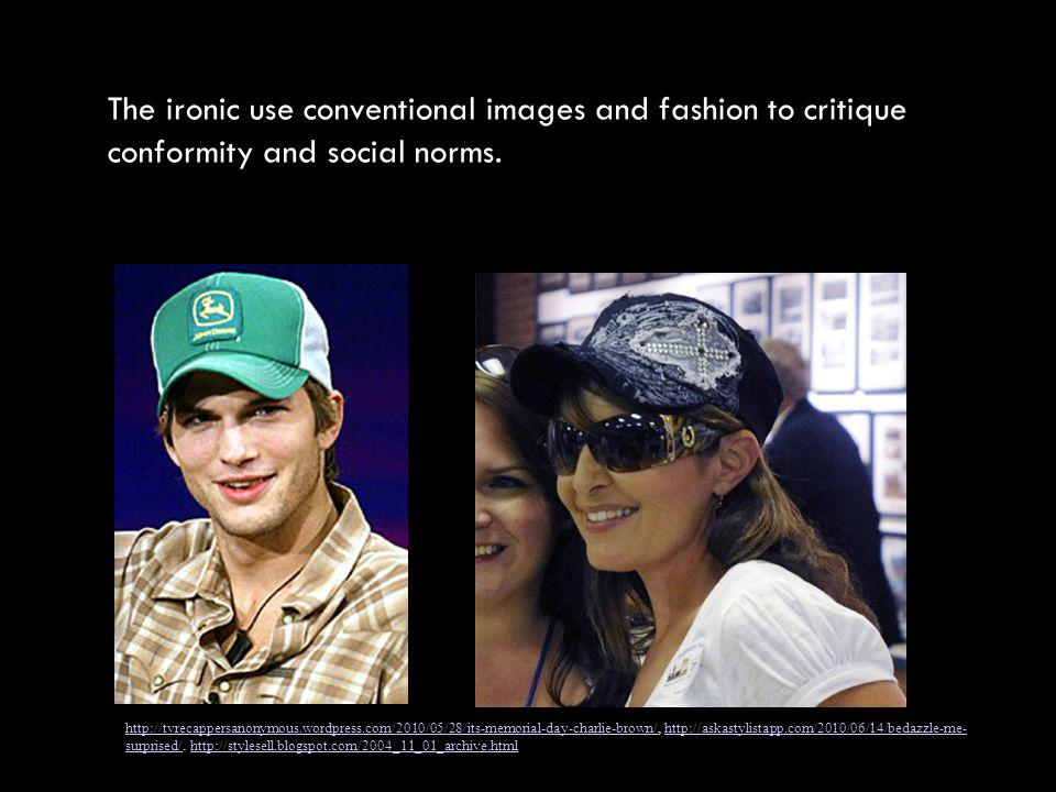 The ironic use conventional images and fashion to critique conformity and social norms.