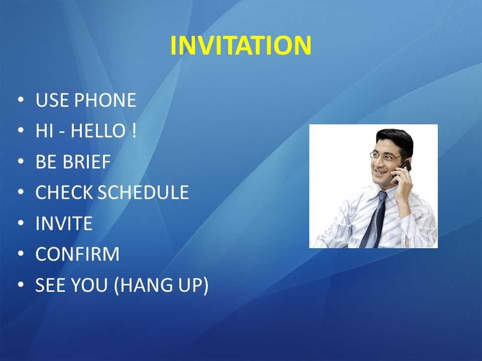 INVITATION USE PHONE HI - HELLO ! BE BRIEF CHECK SCHEDULE INVITE CONFIRM SEE YOU (HANG UP)