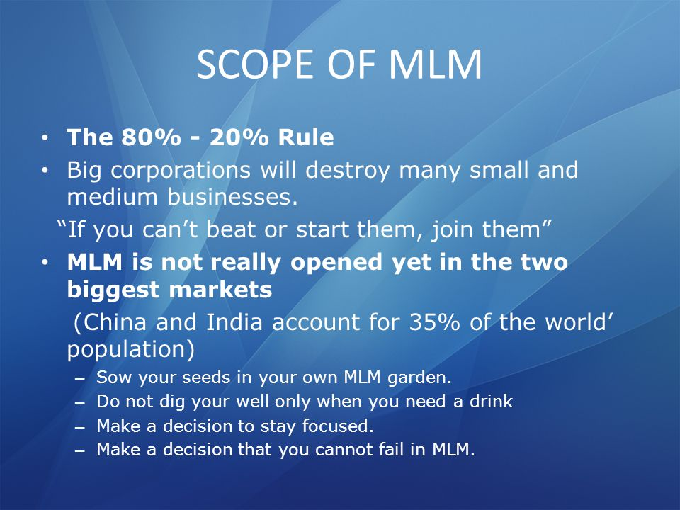 SCOPE OF MLM The 80% - 20% Rule Big corporations will destroy many small and medium businesses.